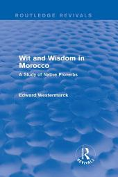 Wit and Wisdom in Morocco (Routledge Revivals): A Study of Native Proverbs