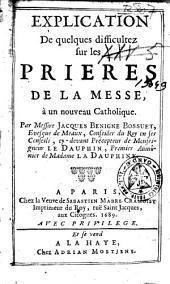 Explication de quelques difficultez sur les prieres de la messe, à un nouveau catholique