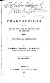 A Translation of the Pharmacopoeia of the Royal College of Physicians of London, 1836: With Notes and Illustrations