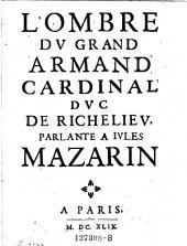 L'Ombre du grand Armand, cardinal, duc de Richelieu, parlante a Jules Mazarin. - Paris 1649