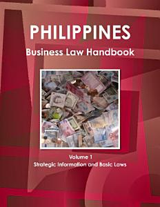 Philippines Business Law Handbook Volume 1 Strategic Information and Basic Laws PDF