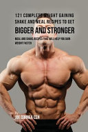 121 Complete Weight Gaining Shake and Meal Recipes to Get Bigger and Stronger