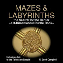 Mazes   Labyrinths   The Search for the Center a 3 Dimensional Puzzle Book PDF