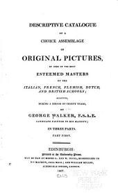 Descriptive catalogue of a choice assemblage of original pictures by some of the most esteemed masters of the Italian, French, Flemish, Dutch, and British schools: selected, during a period of thirty years, Part 1