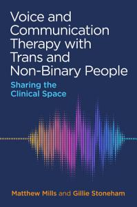 Voice and Communication Therapy with Trans and Non Binary People Book