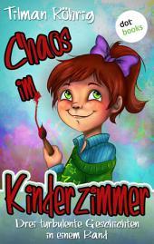 Chaos im Kinderzimmer: Drei turbulente Geschichten in einem Band