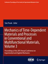 Mechanics of Time-Dependent Materials and Processes in Conventional and Multifunctional Materials, Volume 3: Proceedings of the 2011 Annual Conference on Experimental and Applied Mechanics