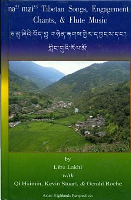 Asian Highlands Perspectives Volume 4  Namuyi Tibetan Songs  Engagament Chants  and Flute Music