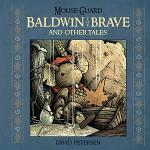 Mouse Guard: Baldwin the Brave and Other Tales
