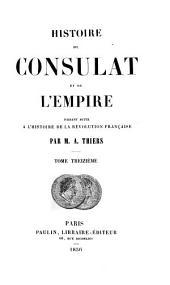 Histoire du consulat et de l'empire: faisant suite à l'Histoire de la Révolution française, Volume13