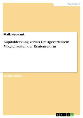 Kapitaldeckung versus Umlageverfahren  M  glichkeiten der Rentenreform PDF