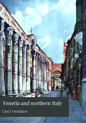 Venetia and northern Italy: being the story of Venice, Lombardy & Emilia