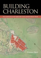 Building Charleston: Town and Society in the Eighteenth-Century British Atlantic World