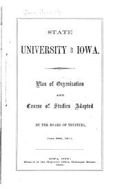 State university of Iowa: plan of organization and course of studies adopted by the Board of Trustees, June 28th, 1860