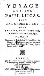 Contenant la Description de Jerusalem, de l'Egypte, & du Fioume: avec un Memoire pour servir a l'Histoire de Tunis, depuis l'annee 1684: 2