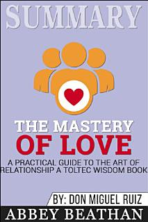 Summary  The Mastery of Love  A Practical Guide to the Art     Book