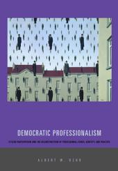 Democratic Professionalism: Citizen Participation and the Reconstruction of Professional Ethics, Identity, and Practice