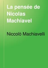 La pensée de Nicolas Machiavel: extraits les plus caractéristiques de son oeuvre