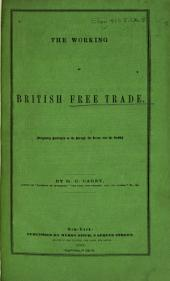 The Working of British Free Trade ...