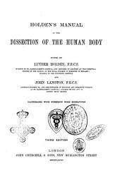 Holden's Manual of the Dissection of the Human Body Edited by Luther Holden and John Langton