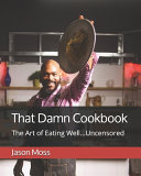 That Damn Cookbook The Art of Eating Well   Uncensored PDF