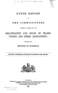 Report s  of the Commissioners Appointed to Inquire Into the Organization and Rules of Trades Unions and Other Associations PDF