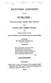 Dionysius Longinus on the Sublime; Translated ... by W. Smith,.