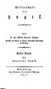Wissenschaft der Logik: ¬Bd. ¬1, ¬Die objective Logik ; [Buch 1, Das Seyn], Band 1,Ausgabe 1