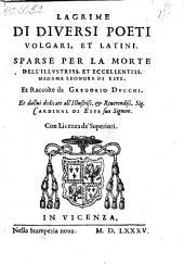 Lagrime di diversi poeti volgari et latini, sparse per la morte di ... Leonora di Este. -Vicenza, Stamperia nova 1585