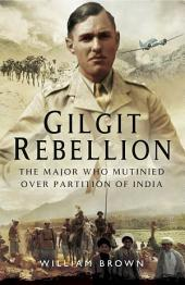 Gilgit Rebelion: The Major Who Mutinied Over Partition of India