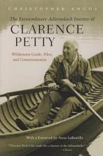 The Extraordinary Adirondack Journey of Clarence Petty PDF