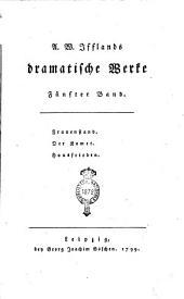A. W. Ifflands Dramatische Werke. Erster [-sechzehnter] Band: Frauenstand. Der Romet. Hausfrieden, Band 5