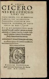 M. Tvllii Ciceronis De officiis libri tres, Cato maior, vel De senectvte, Laelivs, vel de amicitia, Paradoxa stoicorvm sex, Somnivm Scipionis ...