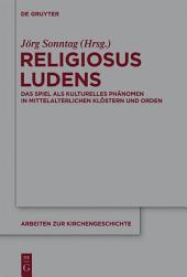 Religiosus Ludens: Das Spiel als kulturelles Phänomen in mittelalterlichen Klöstern und Orden