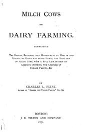 Milch Cows and Dairy Farming: Comprising the Breeds, Breeding, and Management, in Health and Disease, of Dairy and Other Stock; the Selection of Milch Cows, with a Full Explanation of Guenon's Method; the Culture of Forage Plants, & Etc