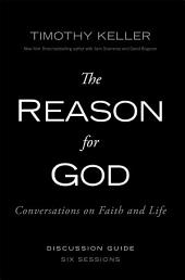 The Reason for God Discussion Guide: Conversations on Faith and Life