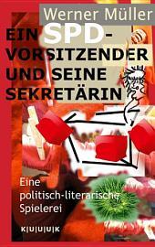 Ein SPD-Vorsitzender und seine Sekretärin. Eine politisch-literarische Spielerei