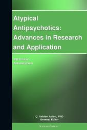 Atypical Antipsychotics: Advances in Research and Application: 2011 Edition: ScholarlyPaper