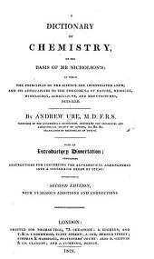 A Dictionary of Chemistry, on the Basis of Mr. Nicholson's: In which the Principles of the Science are Investigated Anew, and Its Applications to the Phenomena of Nature, Medicine, Mineralogy, Agriculture, and Manufactures, Detailed