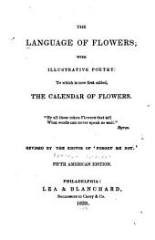The Language of Flowers: With Illustrative Poetry; to which is Now First Added, the Calendar of Flowers ...