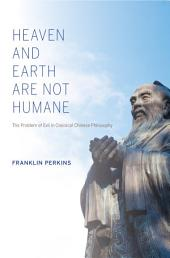 Heaven and Earth Are Not Humane: The Problem of Evil in Classical Chinese Philosophy