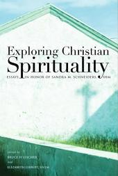 Exploring Christian Spirituality: Essays in Honor of Sandra M. Schneiders, IHM
