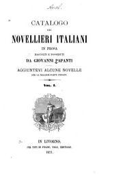 Catalogo dei novellieri italiani in prosa raccolti e posseduti da Giovanni Papanti: Aggiuntevi alcune novelle per la maggior parte inedite ...