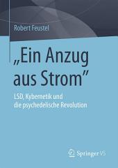 """""""Ein Anzug aus Strom"""": LSD, Kybernetik und die psychedelische Revolution"""