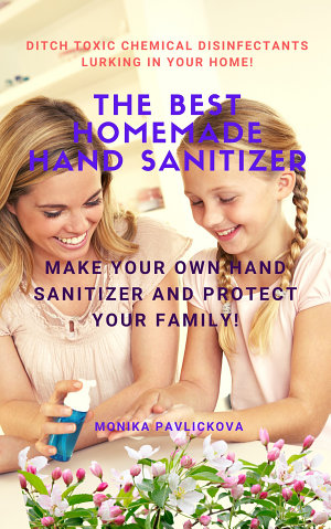 The Best Homemade Hand Sanitizer   Make Your Own Sanitizer And Protect Yourself And Your Family  Ditch The Expensive And Toxic Chemical Disinfectants Lurking In Your Home