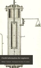 Useful Information for Engineers: Containing Experimental Researches on the Collapse of Boiler Flues and the Strength of Materials, and Lectures on Popular Education and Various Subjects Connected with Mechanical Engineering, Iron Ship-building, the Properties of Steam, Etc, Volume 2
