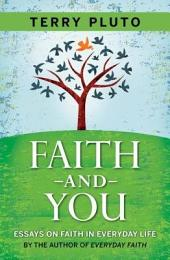 Faith and You, Volume 1: 28 Short Essays on Faith in Everyday Life