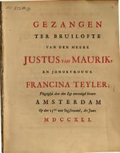 Gezangen ter bruilofte van den heere Justus van Maurik, en jongkvrouwe Francina Teyler;: plegtelyk door den egt vereenigd binnen Amsterdam op den 15den van oogstmaand, des jaars MDCCXLI.