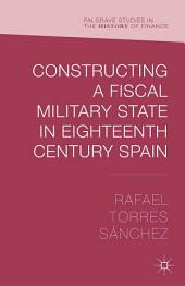 Constructing a Fiscal Military State in Eighteenth Century Spain