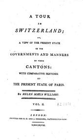 A Tour in Switzerland: Or a View of the Present State of the Governments and Manners of Those Cantons...